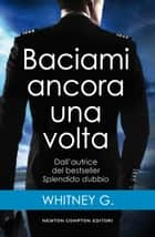 Baciami ancora una volta ebook by Whitney G.