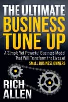 The Ultimate Business Tune Up ebook by Allen Rich