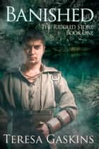 Banished (The Riddled Stone, Book One) ebook by Teresa Gaskins