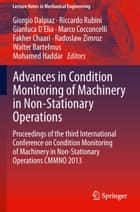 Advances in Condition Monitoring of Machinery in Non-Stationary Operations ebook by Giorgio Dalpiaz,Riccardo Rubini,Gianluca D'Elia,Marco Cocconcelli,Fakher Chaari,Radoslaw Zimroz,Walter Bartelmus,Mohamed Haddar