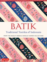 Batik, Traditional Textiles of Indonesia - From The Rudolf Smend & Donald Harper Collections ebook by Rudolf Smend, Donald Harper