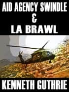 Aid Agency Swindle and LA Brawl (Two Story Pack) ebook by Kenneth Guthrie