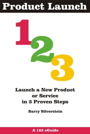 Product Launch 123: Launch a New Product or Service in 3 Proven Steps ebook by Barry Silverstein