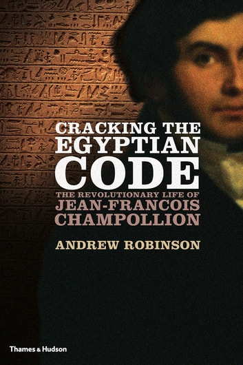 Cracking the Egyptian Code ebook by Andrew Robinson