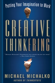Creative Thinkering - Putting Your Imagination to Work ebook by Michael Michalko