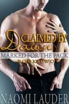 Claimed by Dawn: Marked for the Pack 2 (werewolf erotica) - Marked for the Pack, #2 ebook by Naomi Lauder