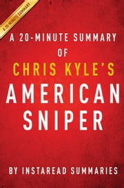 American Sniper by Chris Kyle - A 20-minute Summary - The Autobiography of the Most Lethal Sniper in US Military History ebook by Instaread Summaries