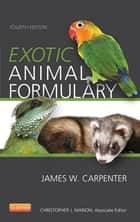 Exotic Animal Formulary - eBook ebook by James W. Carpenter, MS, DVM,...
