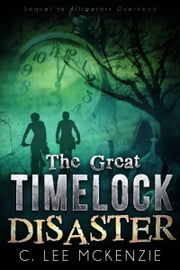 The Great Time Lock Disaster, Sequel to Alligators Overhead ebook by C. Lee McKenzie
