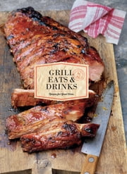 Grill Eats & Drinks - Recipes for Good Times ebook by Chronicle Books