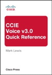 CCIE Voice v3.0 Quick Reference ebook by Mark Lewis