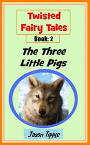 Twisted Fairy Tales 2: The Three Little Pigs ebook by Jason Tipple