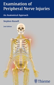 Examination of Peripheral Nerve Injuries: An Anatomical Approach ebook by Stephen Russell