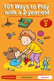 101 Ways to Play with a 2-year-old - Educational Fun for Toddlers and Parents (US version) ebook by Anne Jackle,Mary-Iola Langowski,Betty Lucky