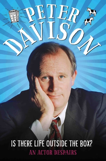 Is There Life Outside The Box? - An Actor Despairs ebook by Peter Davison,David Tennant