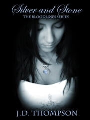 Silver and Stone, The Bloodlines Series ebook by J.D. Thompson