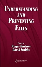 Understanding and Preventing Falls: An Ergonomics Approach ebook by Haslam, Roger