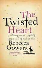 The Twisted Heart ebook by Rebecca Gowers