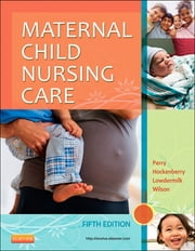 Maternal Child Nursing Care ebook by Shannon E. Perry,Marilyn J. Hockenberry,Deitra Leonard Lowdermilk,David Wilson