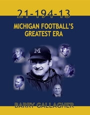 21-194-13 MICHGAN FOOTBALL'S GREATEST ERA ebook by Barry Gallagher
