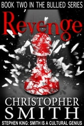 Revenge: (Book Two in the Bullied Series) - A novella ebook by Christopher Smith