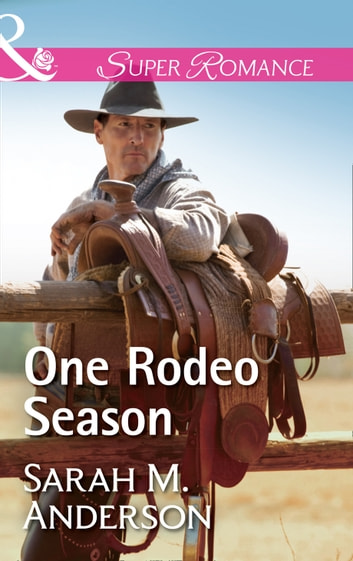 One Rodeo Season (Mills & Boon Superromance) 電子書 by Sarah M. Anderson