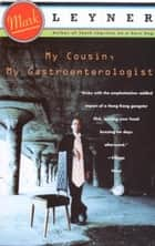 My Cousin, My Gastroenterologist - A novel ebook by Mark Leyner