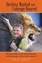 Destiny Waited And Courage Roared ebook by Dale Davis