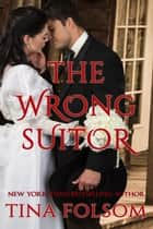 The Wrong Suitor - (A Western Short Story) ebook by Tina Folsom