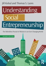Understanding Social Entrepreneurship - The Relentless Pursuit of Mission in an Ever Changing World ebook by Kobo.Web.Store.Products.Fields.ContributorFieldViewModel
