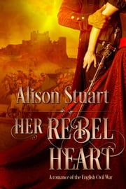 Her Rebel Heart ebook by Alison Stuart