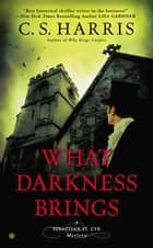What Darkness Brings ebook by C.S. Harris
