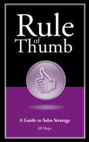 Rule of Thumb: A Guide to Sales Strategy ebook by Jill Slupe