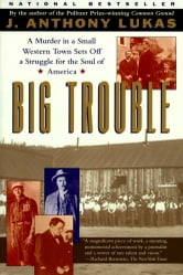 Big Trouble - A Murder in a Small Western Town Sets Off a Strugg ebook by J. Anthony Lukas