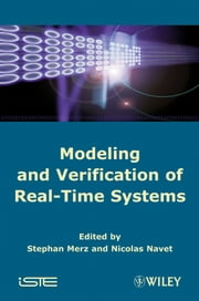 Modeling and Verification of Real-time Systems - Formalisms and Software Tools ebook by Nicolas Navet, Stephan Merz