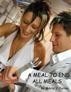 A Meal To End All Meals ebook by Mario V. Farina