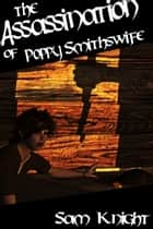 The Assassination of Poppy Smithswife ebook by Sam Knight