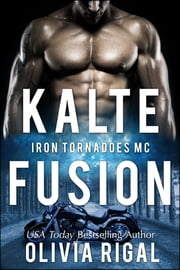 IRON TORNADOES - KALTE FUSION ebook by Olivia Rigal