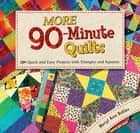 More 90-Minute Quilts - 20+ Quick and Easy Projects With Triangles and Squares ebook by Meryl Ann Butler