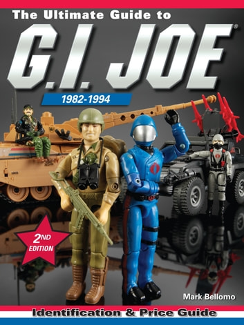 The Ultimate Guide to G.I. Joe 1982-1994 - Identification and Price Guide ebook by Mark Bellomo