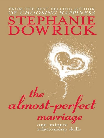 The Almost Perfect Marriage - One minute relationship skills ebook by Stephanie Dowrick