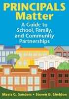 Principals Matter - A Guide to School, Family, and Community Partnerships ebook by Steven B. Sheldon, Mavis G. Sanders