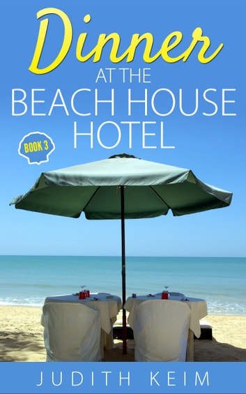 Dinner at The Beach House Hotel ebook by Judith Keim
