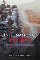 International Ethics ebook by Richard Shapcott