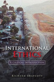 International Ethics - A Critical Introduction ebook by Richard Shapcott