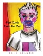 POST CARDS FROM THE VOID ebook by Ross Bonacci