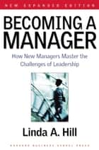 Becoming a Manager ebook by Linda A. Hill