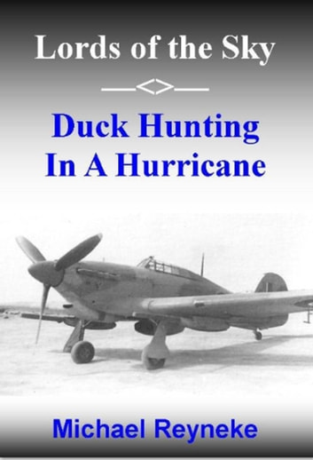 Lords of the Sky: Duck Hunting in a Hurricane ebook by Michael Reyneke
