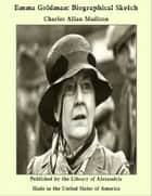 Emma Goldman: Biographical Sketch ebook by Charles Allan Madison