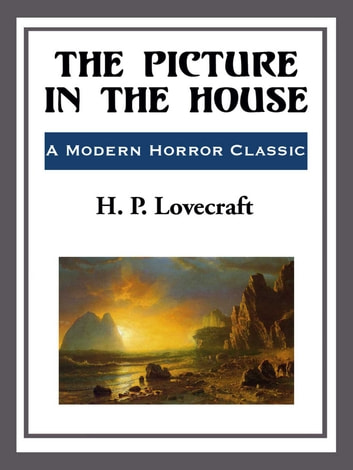 The Picture in the House ebook by H. P. Lovecraft